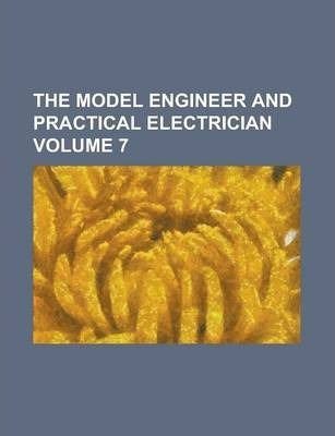 The Model Engineer and Practical Electrician Volume 7