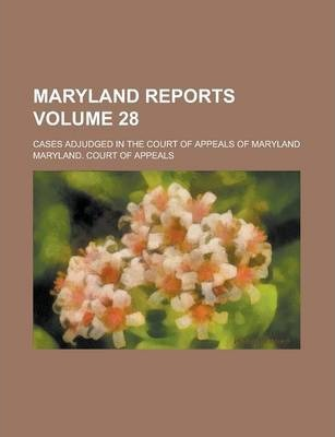 Maryland Reports; Cases Adjudged in the Court of Appeals of Maryland Volume 28