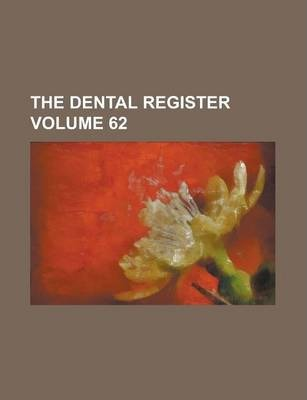 The Dental Register Volume 62