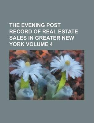The Evening Post Record of Real Estate Sales in Greater New York Volume 4