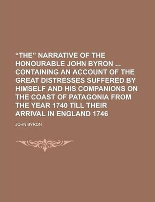 The Narrative of the Honourable John Byron Containing an Account of the Great Distresses Suffered by Himself and His Companions on the Coast of Pata