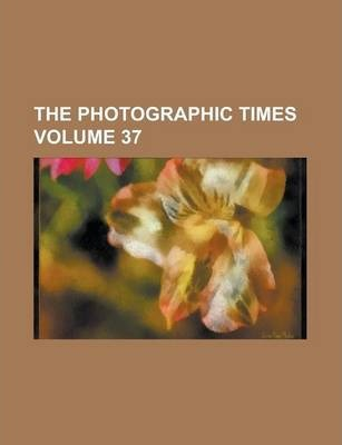 The Photographic Times Volume 37