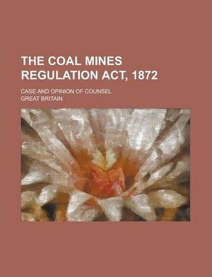 The Coal Mines Regulation ACT, 1872; Case and Opinion of Counsel