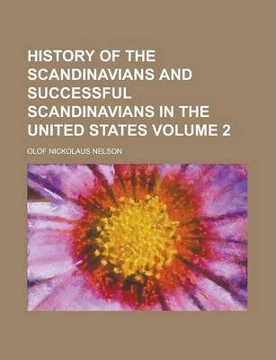 History of the Scandinavians and Successful Scandinavians in the United States Volume 2