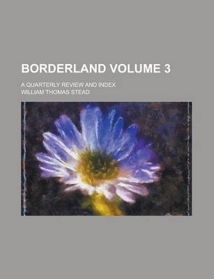 Borderland; A Quarterly Review and Index Volume 3