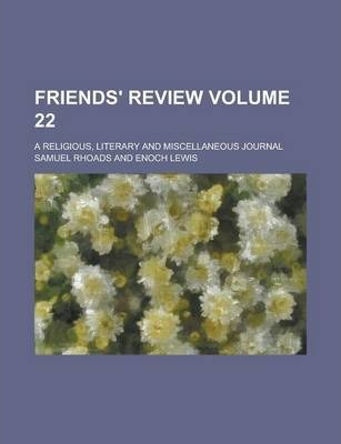 Friends' Review; A Religious, Literary and Miscellaneous Journal Volume 22