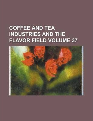 Coffee and Tea Industries and the Flavor Field Volume 37