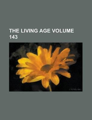 The Living Age Volume 143