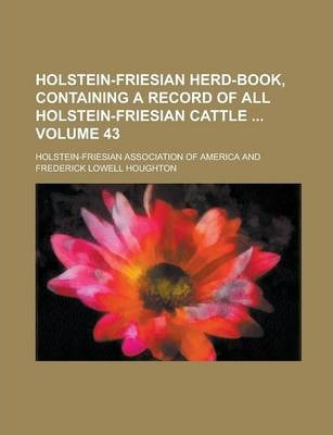 Holstein-Friesian Herd-Book, Containing a Record of All Holstein-Friesian Cattle Volume 43