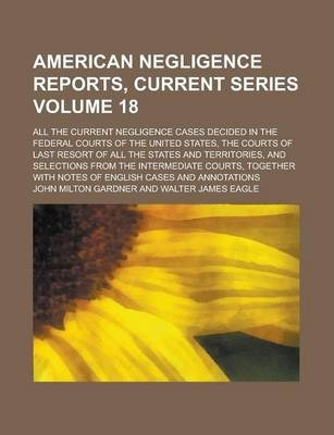 American Negligence Reports, Current Series; All the Current Negligence Cases Decided in the Federal Courts of the United States, the Courts of Last R