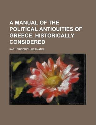 A Manual of the Political Antiquities of Greece, Historically Considered