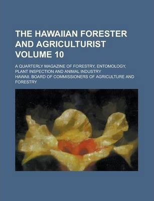 The Hawaiian Forester and Agriculturist; A Quarterly Magazine of Forestry, Entomology, Plant Inspection and Animal Industry Volume 10