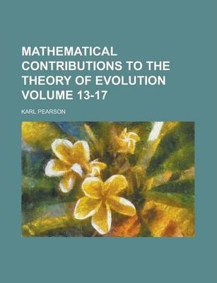 Mathematical Contributions to the Theory of Evolution Volume 13-17