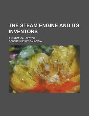 The Steam Engine and Its Inventors; A Historical Sketch