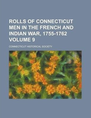 Rolls of Connecticut Men in the French and Indian War, 1755-1762 Volume 9