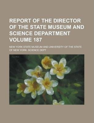 Report of the Director of the State Museum and Science Department Volume 187