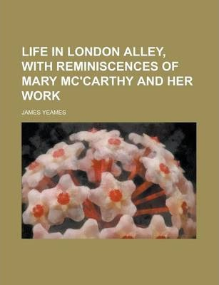 Life in London Alley, with Reminiscences of Mary Mc'Carthy and Her Work
