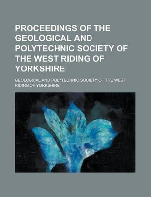 Proceedings of the Geological and Polytechnic Society of the West Riding of Yorkshire