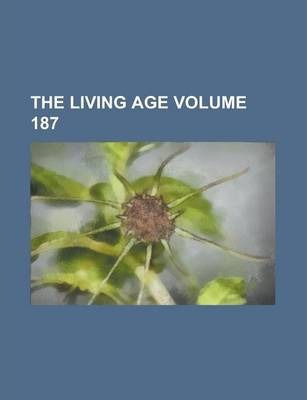 The Living Age Volume 187