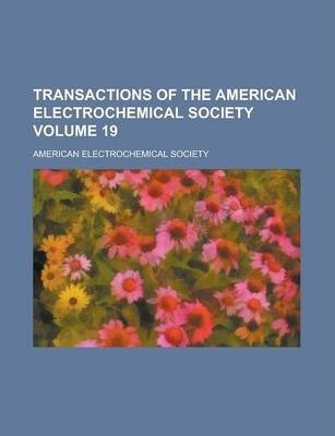 Transactions of the American Electrochemical Society Volume 19