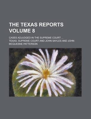 The Texas Reports; Cases Adjudged in the Supreme Court ... Volume 8