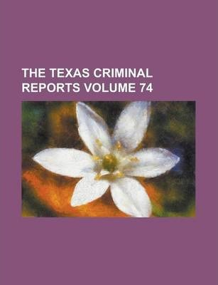 The Texas Criminal Reports Volume 74