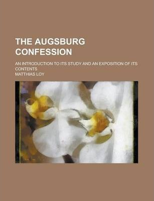 The Augsburg Confession; An Introduction to Its Study and an Exposition of Its Contents