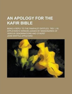 An Apology for the Kafir Bible; Being a Reply to the Pamphlet Entitled, REV. J.W. Appleyard's Version Judged by Missionaries of Various Denomination