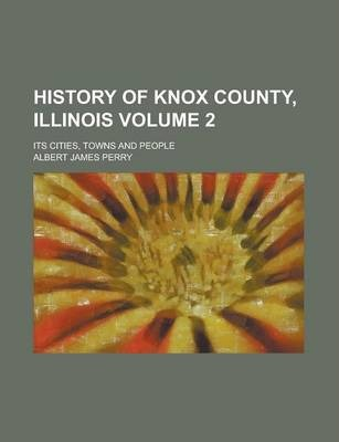 History of Knox County, Illinois; Its Cities, Towns and People Volume 2