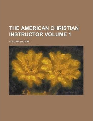 The American Christian Instructor Volume 1