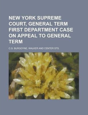 New York Supreme Court, General Term First Department Case on Appeal to General Term