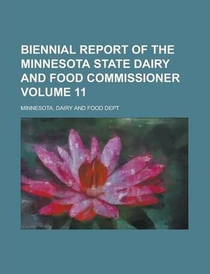 Biennial Report of the Minnesota State Dairy and Food Commissioner Volume 11