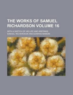 The Works of Samuel Richardson; With a Sketch of His Life and Writings Volume 16