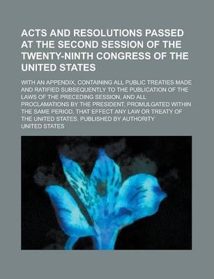 Acts and Resolutions Passed at the Second Session of the Twenty-Ninth Congress of the United States; With an Appendix, Containing All Public Treaties Made and Ratified Subsequently to the Publication of the Laws of the Preceding Session,