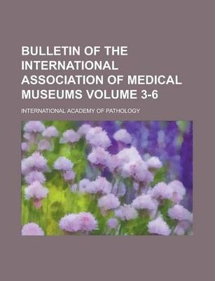 Bulletin of the International Association of Medical Museums Volume 3-6