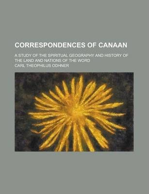 Correspondences of Canaan; A Study of the Spiritual Geography and History of the Land and Nations of the Word