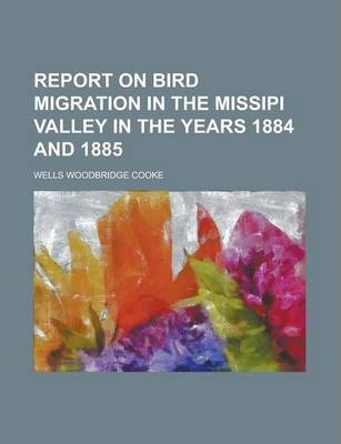 Report on Bird Migration in the Missipi Valley in the Years 1884 and 1885