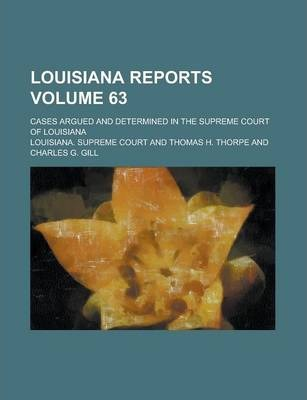 Louisiana Reports; Cases Argued and Determined in the Supreme Court of Louisiana Volume 63
