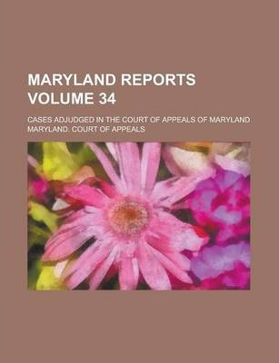 Maryland Reports; Cases Adjudged in the Court of Appeals of Maryland Volume 34