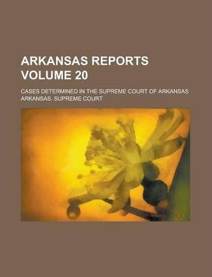 Arkansas Reports; Cases Determined in the Supreme Court of Arkansas Volume 20