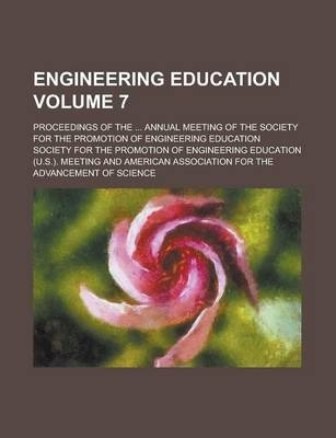 Engineering Education; Proceedings of the ... Annual Meeting of the Society for the Promotion of Engineering Education Volume 7