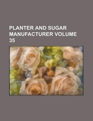 Planter and Sugar Manufacturer Volume 35