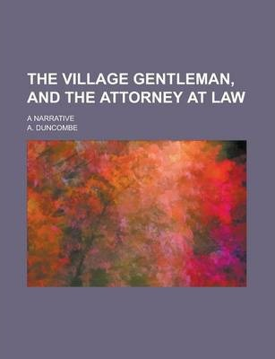 The Village Gentleman, and the Attorney at Law; A Narrative