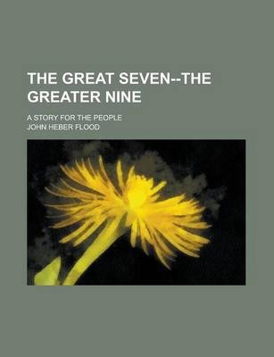The Great Seven--The Greater Nine; A Story for the People