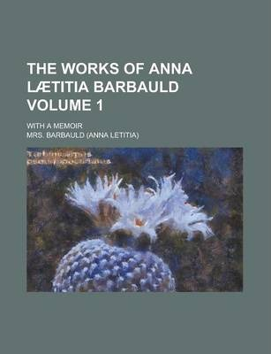 The Works of Anna Laetitia Barbauld; With a Memoir Volume 1