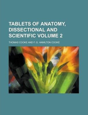 Tablets of Anatomy, Dissectional and Scientific Volume 2