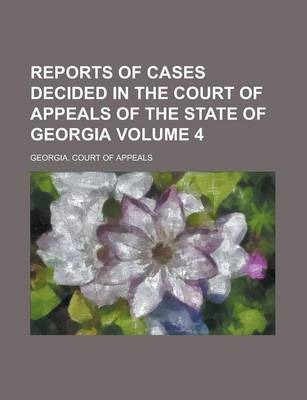 Reports of Cases Decided in the Court of Appeals of the State of Georgia Volume 4