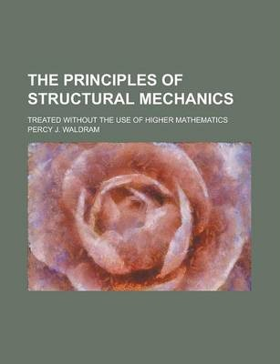 The Principles of Structural Mechanics; Treated Without the Use of Higher Mathematics