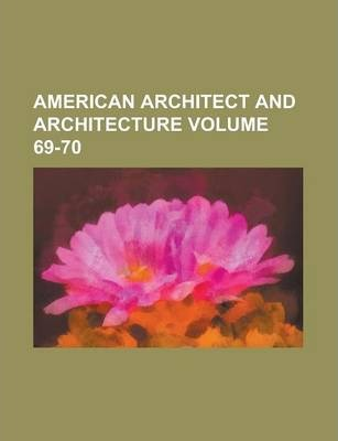 American Architect and Architecture Volume 69-70