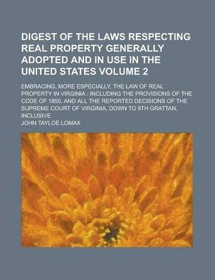 Digest of the Laws Respecting Real Property Generally Adopted and in Use in the United States; Embracing, More Especially, the Law of Real Property in Virginia